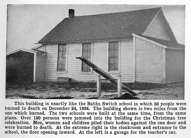 This building is exactly like the Babbs Switch school in which 36 people were burned to death on December 24, 1924. The building shown is two miles from the one which burned. The two schools were built at the same time, from the same plans.